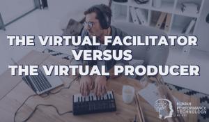 Virtual Facilitator vs. Virtual Producer